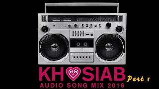 KHOSIAB AUDIO SONG MIX 2016 - PART 1 (Official Audio)