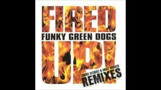 Funky Green Dogs - Fired Up (Junior Vasquez Club Twilo Mix)