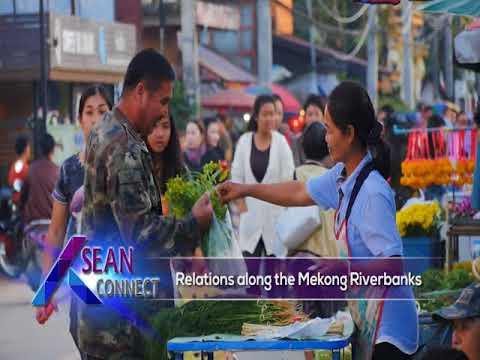ASEAN Connect EP5 Relations along the Mekong Riverbanks