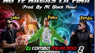 No Te Hagas La Fina(Prod. By AC Black Flow) - Farruko Ft. Jadiel & Polaco