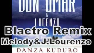 Blactro vs.Don Omar ft. Lucenzo-Danza Kuduro Remix(Melody & J.Lourenzo) 2011/2012