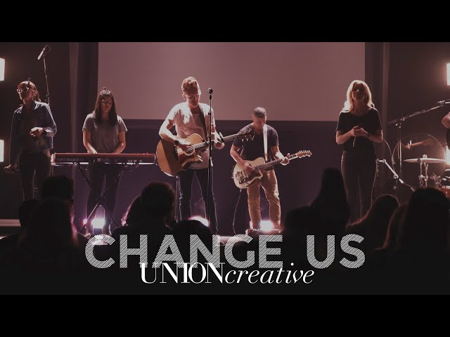Change Us (Live) - UNION Creative