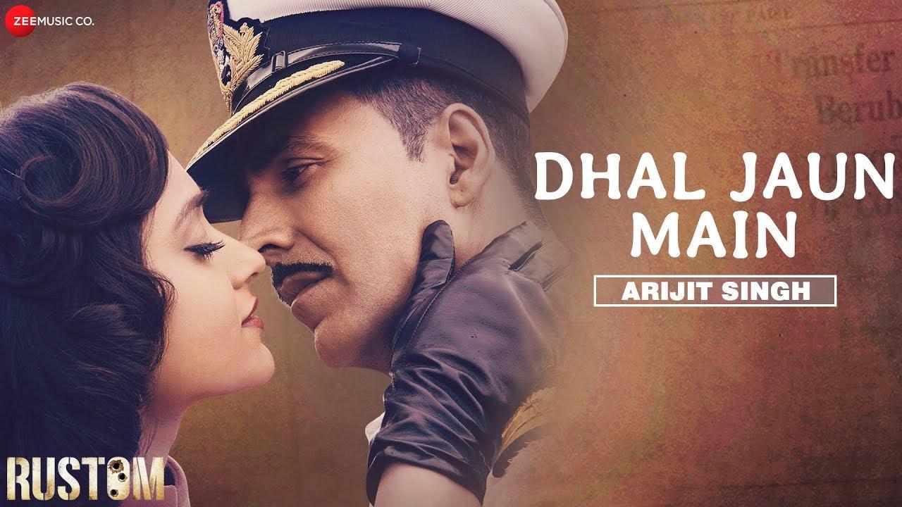 Dhal Jaun Main by Arijit Singh | Rustom | Akshay Kumar & Ileana  | Jeet Gannguli , Manoj M