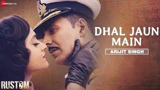 dhal-jaun-main-by-arijit-singh-rustom-akshay-kumar-ileana-jeet-gannguli-manoj-m