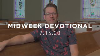 MIDWEEK DEVOTIONAL - 07.15.20