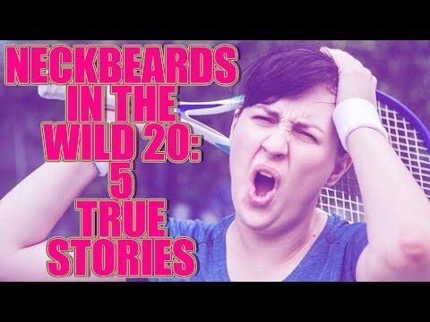 NECKBEARDS IN THE WILD 20: 5 TRUE TALES