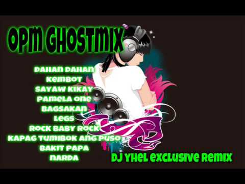 OPM Ghostmix ( DJ YHEL EXCLUSIVE REMIX )
