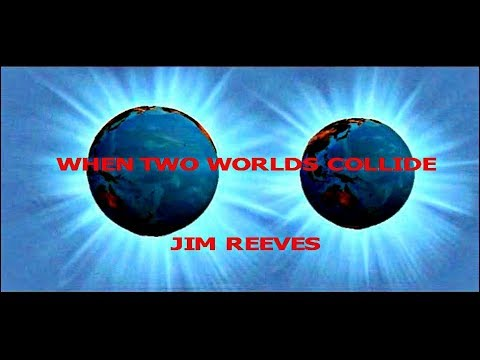 WHEN TWO WORLDS COLLIDE ~ JIM REEVES ~ LYRICS