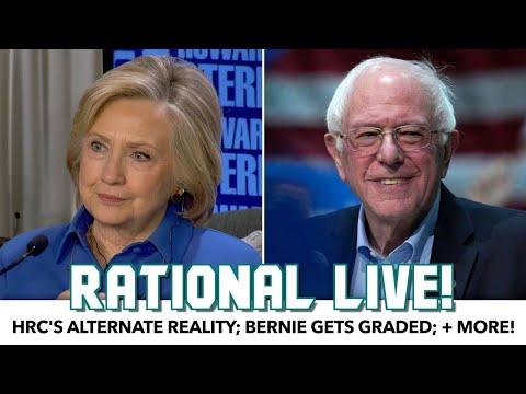Hillary's Alternate Reality; Bernie Gets Graded | Rational Live!