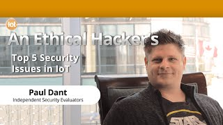 An Ethical Hacker's Top 5 Security Issues in the Internet of Things (IoT)
