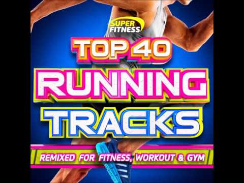 Top 40 Running Tracks – Remixed for Fitness,Workout and Gym ! - 1 Hour Continuous Mix