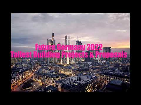 Future Germany 2022: Tallest Building projects & Proposals- Garmany Skyline