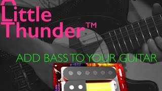 Add Bass to your Guitar: A Little Thunder Pickup - Now Shipping!