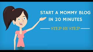How To Start a Mommy Blog in 20 Minutes: Step-By Step!