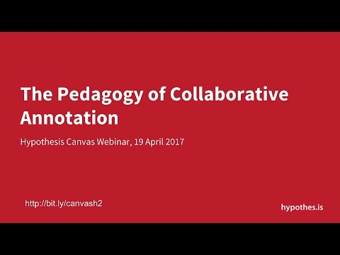 Hypothesis Webinar: The Pedagogy of Collaborative Annotation