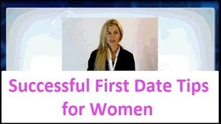 💖-► Successful First Date Tips for Women