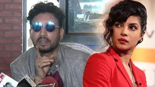 Irrfan Khan On Priyanka Chopra's Comment On Casting COUCH In Bollywood