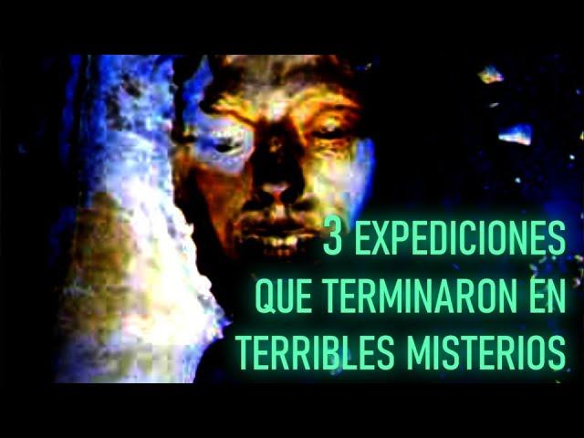 3 EXPEDICIONES que Terminaron en TERRIBLES MISTERIOS