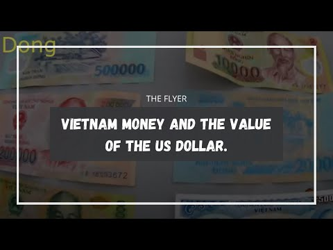 Vietnam Money And The Value Of The US Dollar.