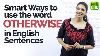 How to use the word OTHERWISE in English sentences - Learn English the smart way.