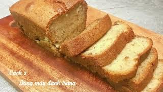 BÁNH MÌ CHUỐI - BANANA BREAD - 2 CÁCH LÀM