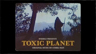 """The Worble's """"Toxic Planet"""" Video"""