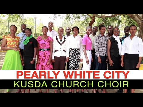 Pearly White City  - KUSDA Church Choir