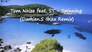 Tom Noize feat. ST - Spinning (Damien S Ibiza Remix)