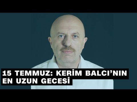 15 Temmuz: Kerim Balcı'nın en uzun gecesi