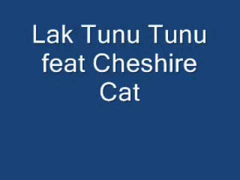 Lak Tunu Tunu feat Cheshire Cat