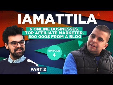 IAmAttila. 6 Online Businesses. Top Affiliate Marketer. 500 000$ From A Blog. Part 2