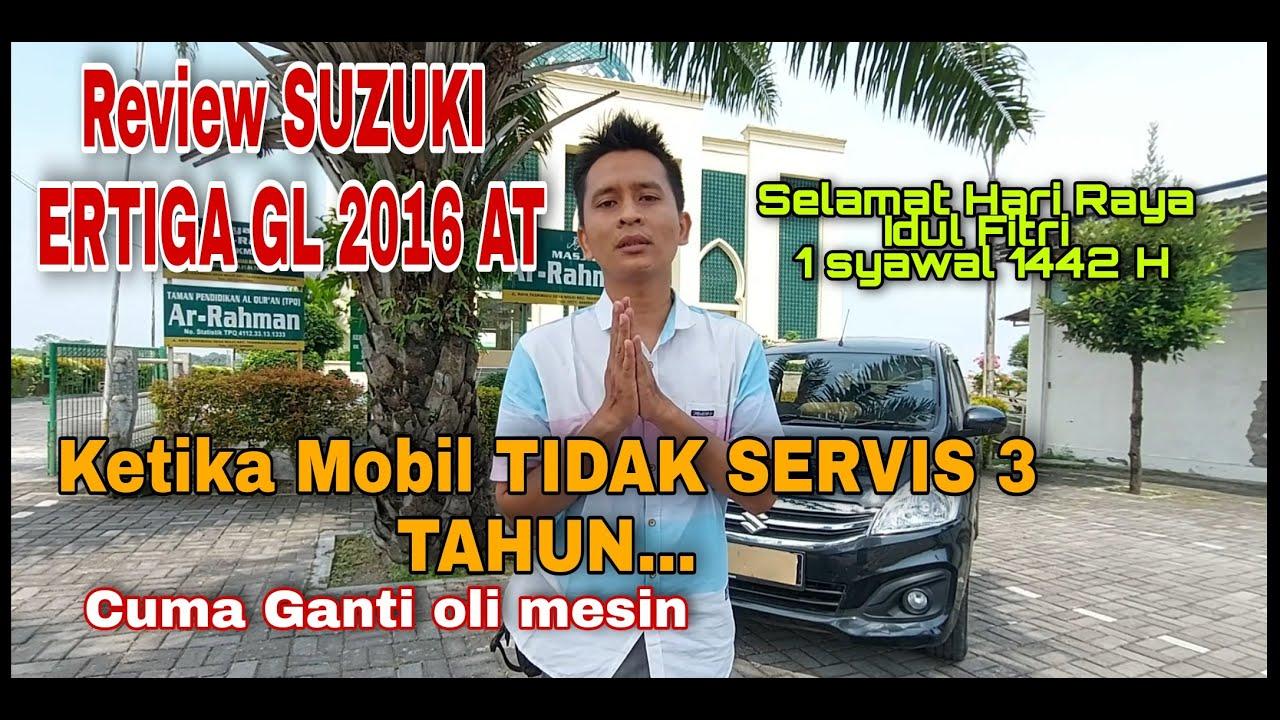 REVIEW MOBIL YANG TIDAK SERVIS 3 TAHUN SUZUKI ERTIGA 2016 AT