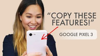 Pixel 3 Features Worth Copying!