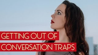 How to get out of conversational traps