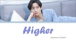 Deepshower ft JB GOT7 Higher Lyrics Han Rom Eng