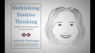 The New Science of Motivation: RETHINKING POSITIVE THINKING by G.Oettingen