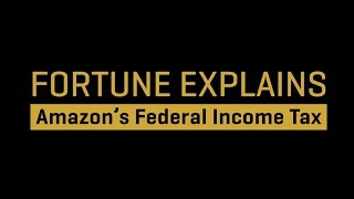 Fortune Explains: Amazon's Federal Income Taxes I Fortune