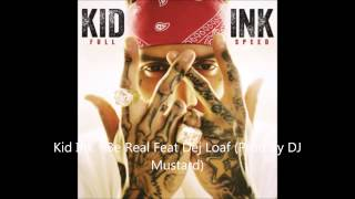 Kid Ink   Be Real Feat Dej Loaf (Prod By DJ Mustard)