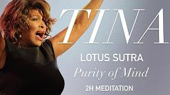 Tina Turner -  Lotus Sutra / Purity of Mind (2H Meditation)