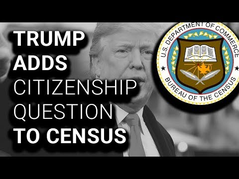 Trump Admin Adds Citizenship Question to 2020 Census