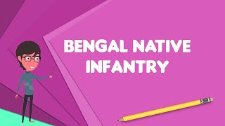 What is Bengal Native Infantry?, Explain Bengal Native Infantry, Define Bengal Native Infantry