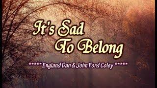 It's Sad To Belong - England Dan & John Ford Coley (KARAOKE)
