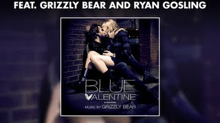 Grizzly Bear - Blue Valentine Soundtrack - Official Album Preview #GrizzlyBear