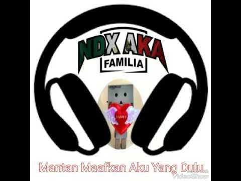 NDX A.K.A FAMILIA - Mantan Maafkan Aku Yang Dulu