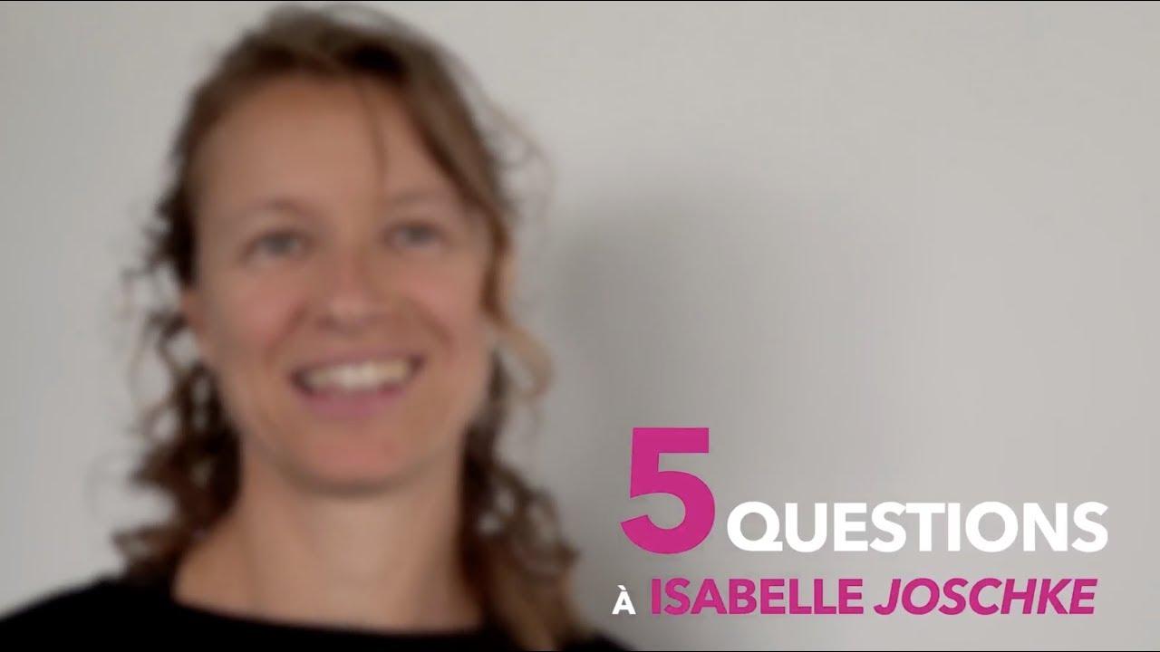 5 Questions à Isabelle Joschke