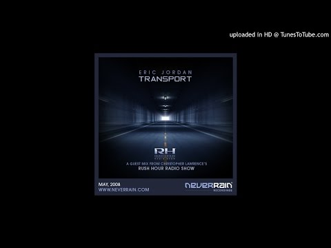 "Eric Jordan - ""Transport"" Rush Hour Guest Mix [Christopher Lawrence's Rush Hour Radio Show]"