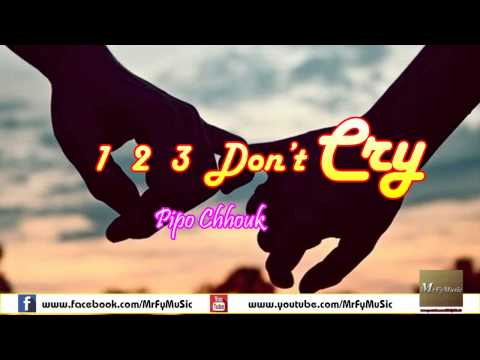 123 Don't cry | Pipo Chhouk | MrFyMusic [Chanel]