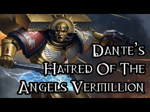Dante's Hatred Of The Angels Vermillion - 40K Theories
