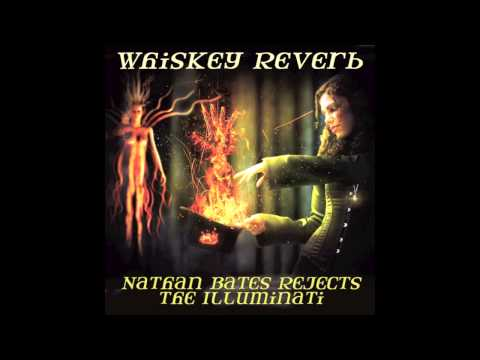 Whiskey Reverb- Nathan Bates Rejects The Illuminati 2014 full album