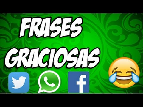 Estados Y Frases Para Whatsapp Facebook Twitter Graciosas 25 Youtube